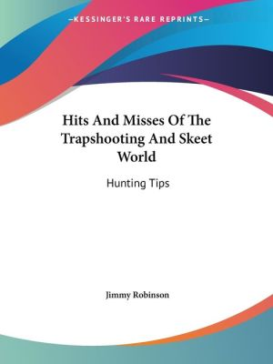 Hits and Misses of the Trapshooting and Skeet World: Hunting Tips
