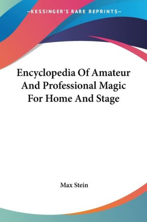 Encyclopedia of Amateur and Professional Magic for Home and Stage