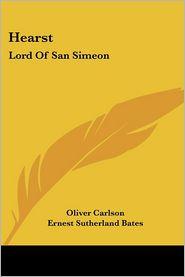 Hearst: Lord of San Simeon - Oliver Carlson, Ernest Sutherland Bates