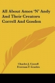 All about Amos 'n' Andy and Their Creators Correll and Gosden - Charles J Correll; Freeman F Gosden