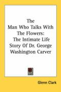 The Man Who Talks with the Flowers: The Intimate Life Story of Dr. George Washington Carver