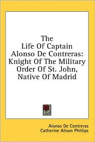 The Life of Captain Alonso de Contreras: Knight of the Military Order of St. John, Native of Madrid - Alonso de Contreras, Catherine Alison Phillips (Translator), David Hannay (Introduction)