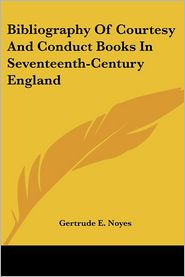 Bibliography of Courtesy and Conduct Books in Seventeenth-Century England - Gertrude E. Noyes