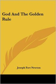 God and the Golden Rule - Joseph Fort Newton