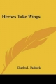Heroes Take Wings - Charles L Paddock