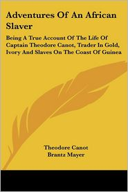 Adventures of an African Slaver: Being A True Account of the Life of Captain Theodore Canot, Trader in Gold, Ivory and Slaves on the Coast of Guinea - Theodore Canot, Brantz Mayer, Malcolm Cowley (Editor)