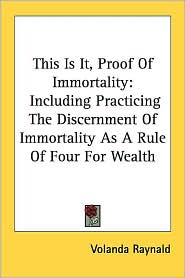 This Is It, Proof of Immortality: Including Practicing the Discernment of Immortality As A Rule of Four for Wealth - Volanda Raynald