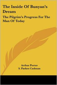 The Inside of Bunyan's Dream: The Pilgrim's Progress for the Man of Today - Arthur Porter, S. Parkes Cadman (Introduction)
