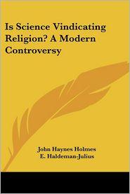 Is Science Vindicating Religion? a Modern Controversy - John Haynes Holmes, E. Haldeman-Julius