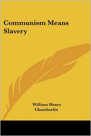 Communism Means Slavery - William Henry Chamberlin