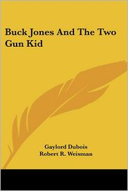 Buck Jones and the Two Gun Kid - Gaylord DuBois, Robert R. Weisman (Illustrator)