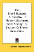 The Blood Hunters: A Narrative of Pioneer Missionary Work Among the Savages of French Indo-China