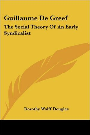 Guillaume de Greef: The Social Theory of an Early Syndicalist - Dorothy Wolff Douglas