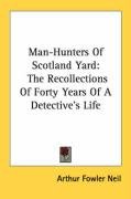 Man-Hunters of Scotland Yard: The Recollections of Forty Years of a Detective's Life