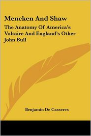 Mencken and Shaw: The Anatomy of America's Voltaire and England's Other John Bull - Benjamin De Casseres