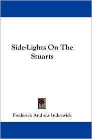 Side-Lights on the Stuarts - Frederick Andrew Inderwick