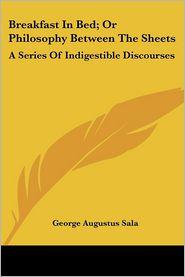 Breakfast In Bed; Or Philosophy Between The Sheets - George Augustus Sala