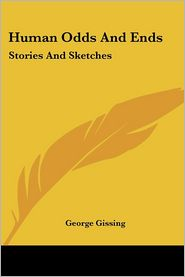 Human Odds and Ends: Stories and Sketches - George R. Gissing