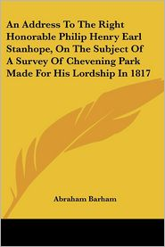 Address to the Right Honorable Philip Henry Earl Stanhope, on the Subject of a Survey of Chevening Park Made for His Lordship in 1817 - Abraham Barham