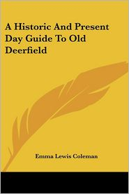 Historic and Present Day Guide to Old Deerfield - Emma Lewis Coleman