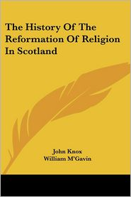 History of the Reformation of Religion in Scotland - John Knox