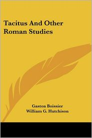 Tacitus and Other Roman Studies - Gaston Boissier, William G. Hutchison (Translator)