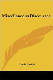 Miscellaneous DisCourses - Gavin Carlyle