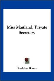 Miss Maitland, Private Secretary - Geraldine Bonner