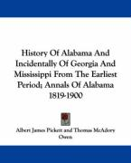 History of Alabama and Incidentally of Georgia and Mississippi from the Earliest Period; Annals of Alabama 1819-1900