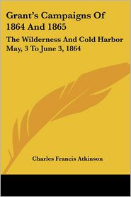 Grant's Campaigns of 1864 and 1865: The Wilderness and Cold Harbor May, 3 to June 3 1864