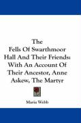 The Fells of Swarthmoor Hall and Their Friends: With an Account of Their Ancestor, Anne Askew, the Martyr