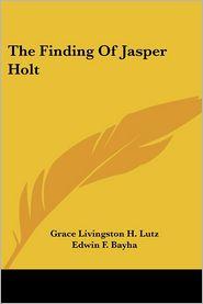 Finding of Jasper Holt - Grace Livingston H. Lutz, Edwin F. Bayha (Illustrator)