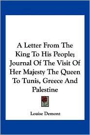 Letter from the King to His People; Journal of the Visit of Her Majesty the Queen to Tunis, Greece and Palestine - Louise Demont
