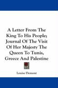 A Letter from the King to His People; Journal of the Visit of Her Majesty the Queen to Tunis, Greece and Palestine