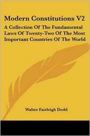 Modern Constitutions: A Collection of the Fundamental Laws of Twenty-Two of the Most Important Countries of the World - Walter Fairleigh Dodd