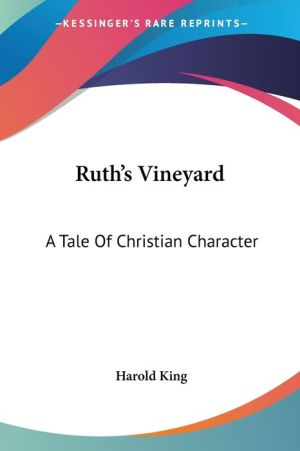 Ruth's Vineyard: A Tale of Christian Character - Harold King