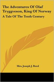 Adventures of Olaf Tryggveson, King of Norway: A Tale of the Tenth Century - Mrs Joseph J. Reed