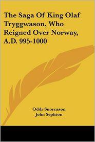 Saga of King Olaf Tryggwason, Who Reigned over Norway, a D 995-1000 - Oddr Snorrason, John Sephton (Translator)