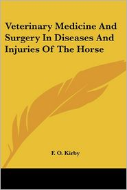 Veterinary Medicine and Surgery in Diseases and Injuries of the Horse - F.O. Kirby