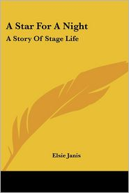 Star for a Night: A Story of Stage Life - Elsie Janis