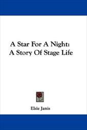 A Star for a Night: A Story of Stage Life - Janis, Elsie