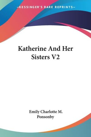 Katherine and Her Sisters V2 - Emily Charlotte Mary Ponsonby