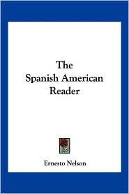 Spanish American Reader - Ernesto Nelson
