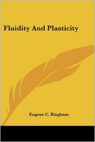 Fluidity and Plasticity - Eugene C. Bingham