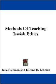 Methods of Teaching Jewish Ethics - Julia Richman, Eugene H. Lehman