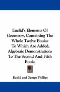 Euclid's Elements of Geometry, Containing the Whole Twelve Books: To Which Are Added, Algebraic Demonstrations to the Second and Fifth Books
