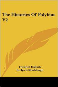 Histories of Polybius V2 - Friedrich Hultsch, Evelyn S. Shuckburgh (Translator)
