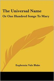 Universal Name: Or One Hundred Songs to Mary - Euphemia Vale Blake (Editor)