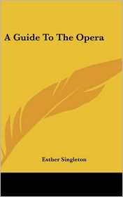 Guide to the Opera - Esther Singleton
