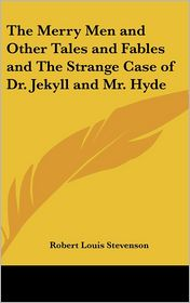 Merry Men and Other Tales and Fables and the Strange Case of Dr Jekyll and Mr Hyde - Robert Louis Stevenson